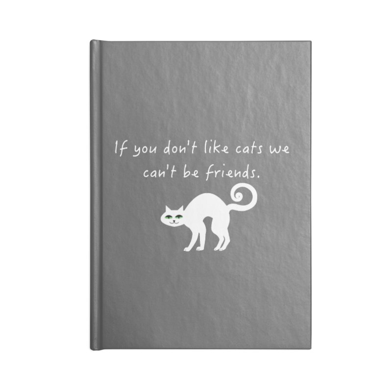 Don't Like Cats, We Can't Be Friends Accessories Notebook by The Catnip Times Swag Shop