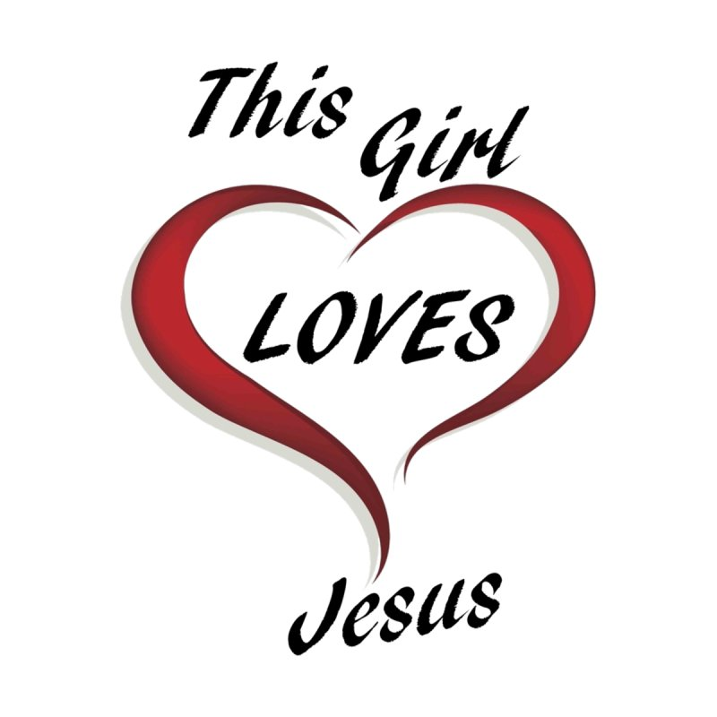 Girl loves Jesus Women's Sweatshirt by theclearword's Artist Shop
