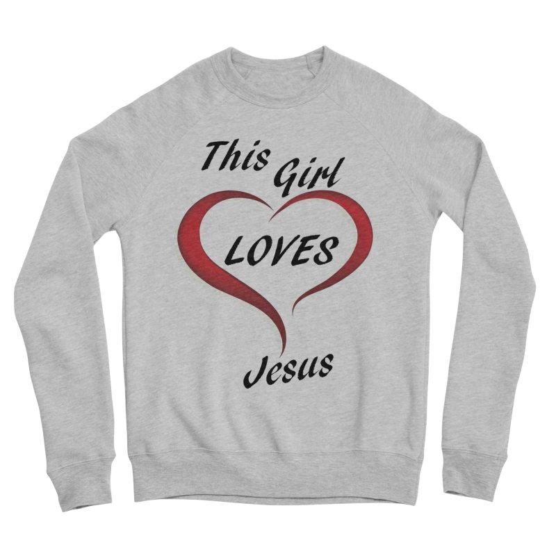 Girl loves Jesus Women's Sweatshirt by theclearword's Artist Shop