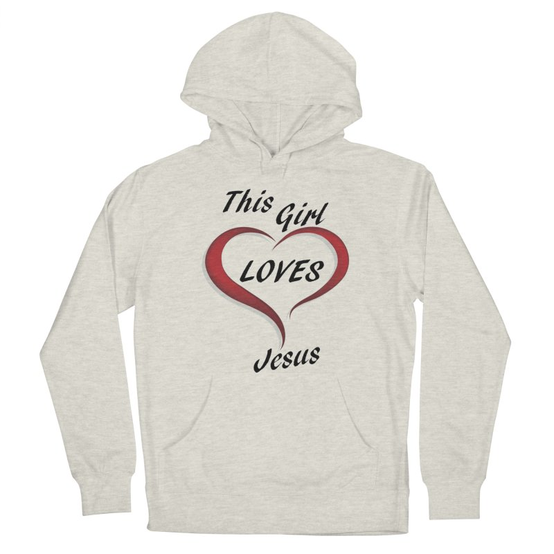 Girl loves Jesus Women's Pullover Hoody by theclearword's Artist Shop