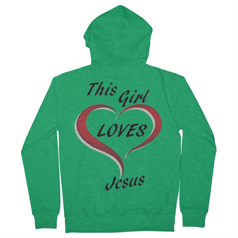 Girl loves Jesus Women's Zip-Up Hoody by theclearword's Artist Shop