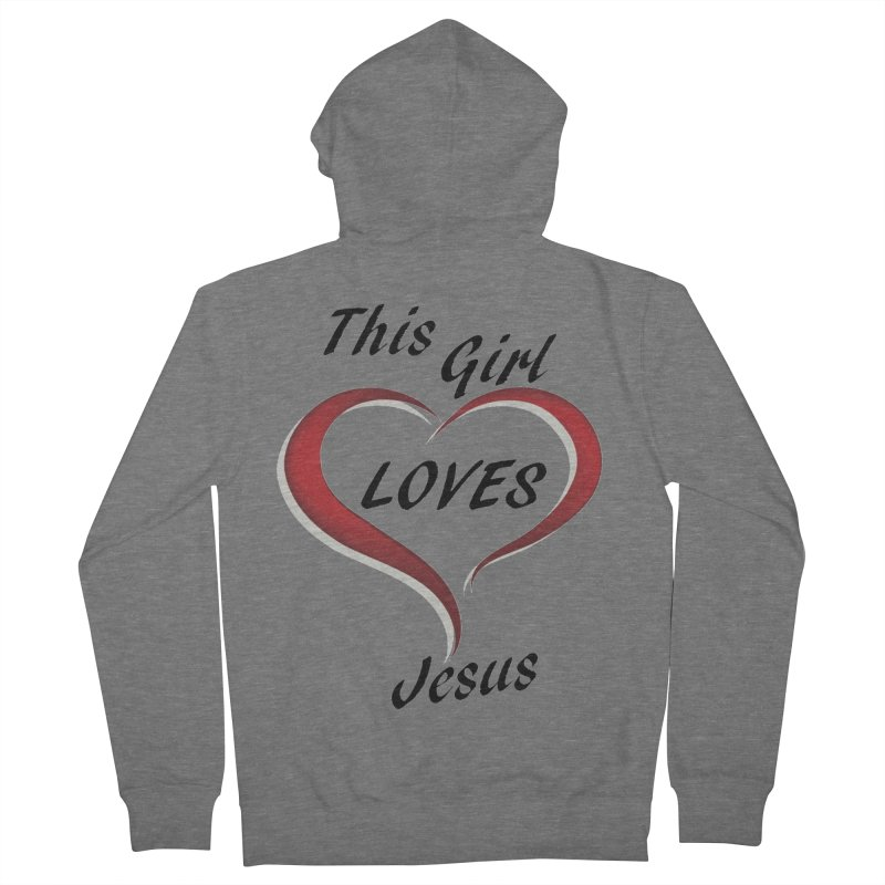 Girl loves Jesus Women's French Terry Zip-Up Hoody by theclearword's Artist Shop