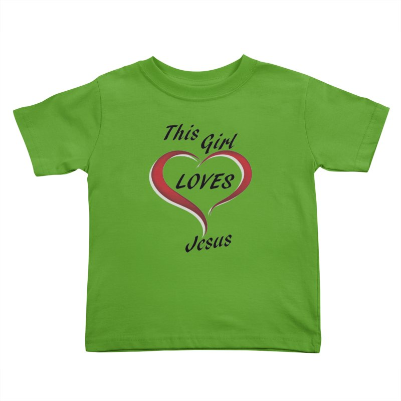 Girl loves Jesus Kids Toddler T-Shirt by theclearword's Artist Shop
