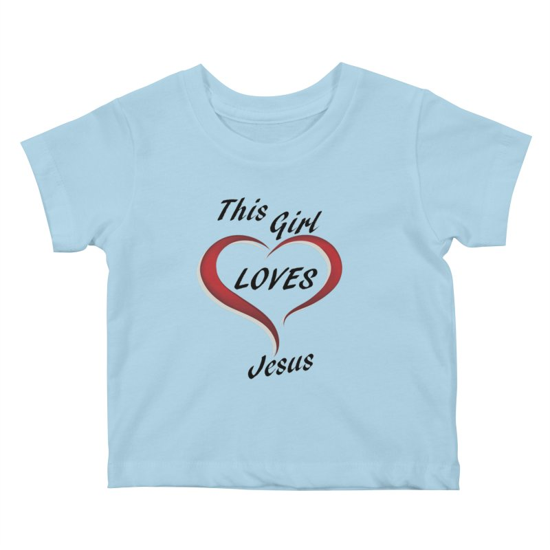Girl loves Jesus Kids Baby T-Shirt by theclearword's Artist Shop