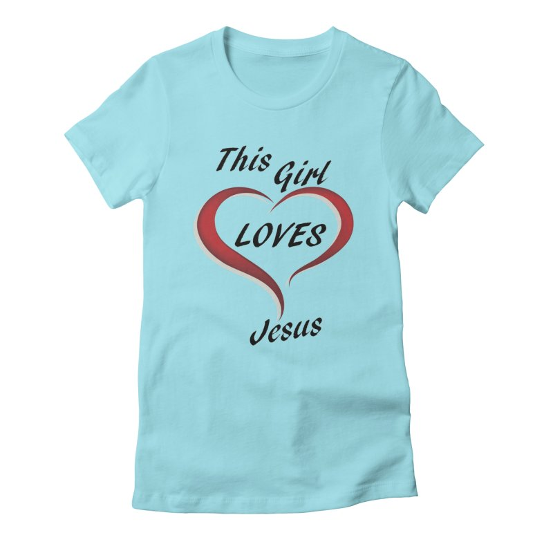 Girl loves Jesus Women's T-Shirt by theclearword's Artist Shop