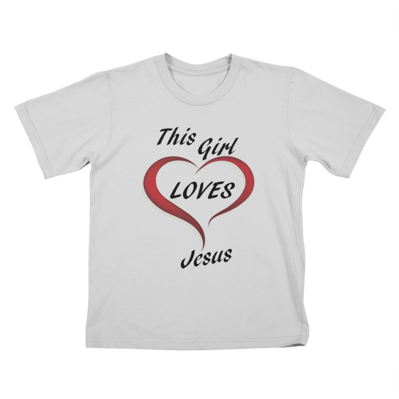 Girl loves Jesus Kids T-Shirt by theclearword's Artist Shop