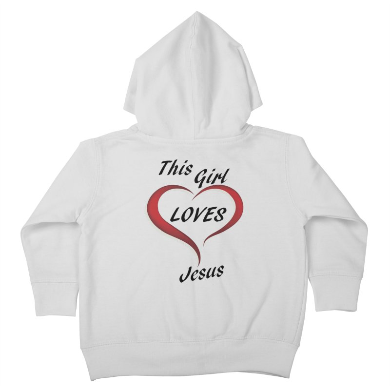 Girl loves Jesus Kids Toddler Zip-Up Hoody by theclearword's Artist Shop