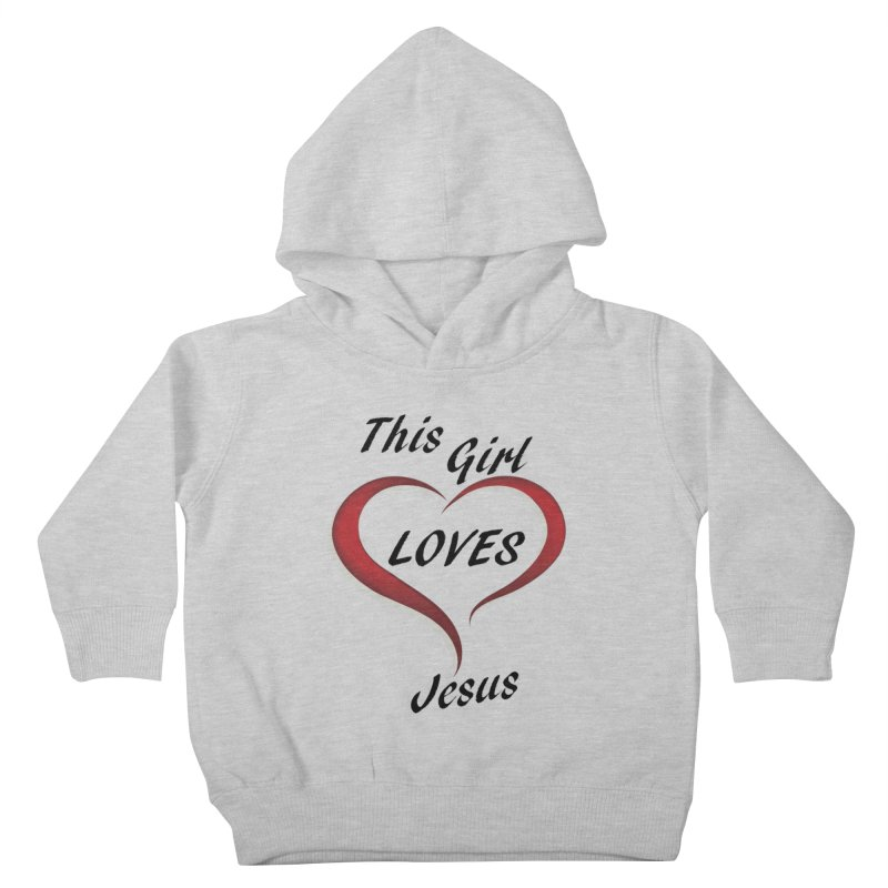 Girl loves Jesus Kids Toddler Pullover Hoody by theclearword's Artist Shop