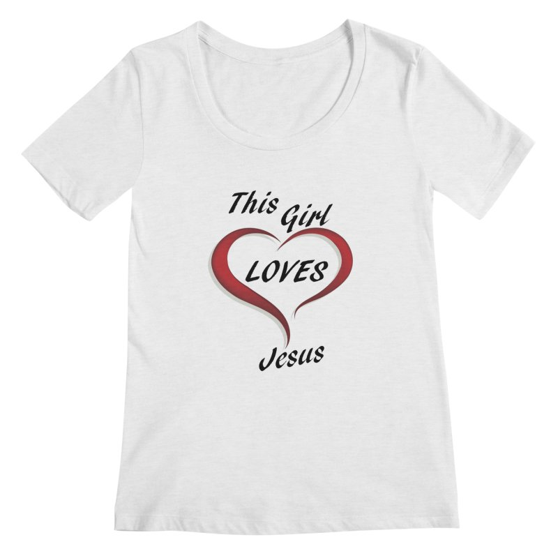 Girl loves Jesus Women's Regular Scoop Neck by theclearword's Artist Shop