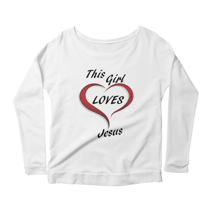 Girl loves Jesus Women's Longsleeve T-Shirt by theclearword's Artist Shop