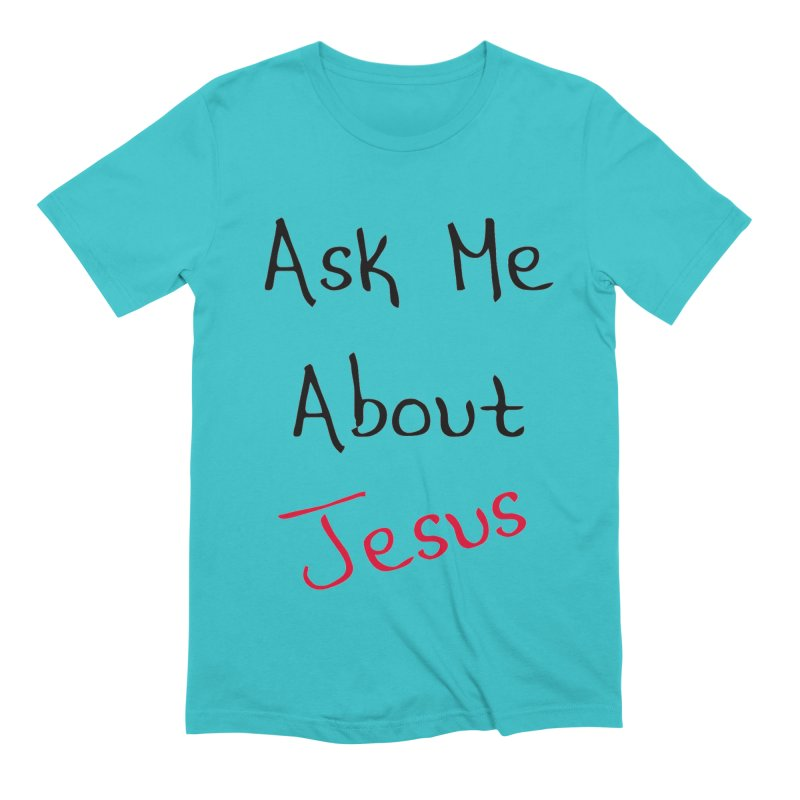 Ask about Jesus Men's T-Shirt by theclearword's Artist Shop