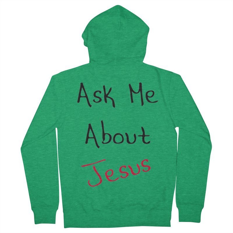 Ask about Jesus Women's French Terry Zip-Up Hoody by theclearword's Artist Shop