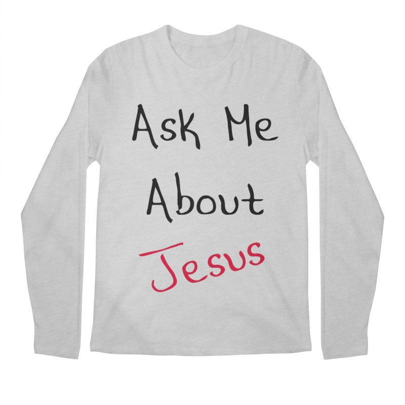 Ask about Jesus Men's Longsleeve T-Shirt by theclearword's Artist Shop