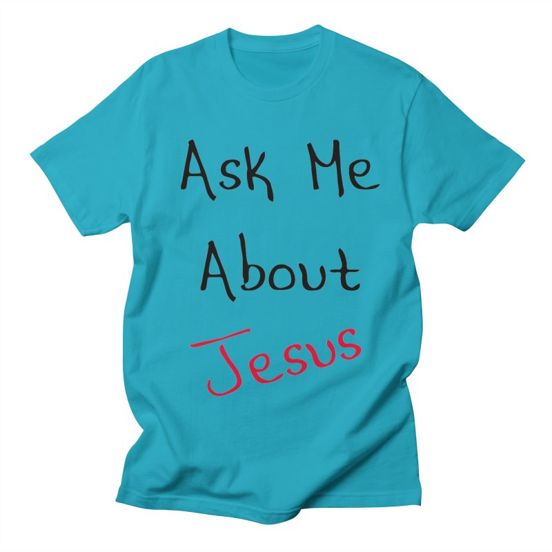 Ask about Jesus Women's Regular Unisex T-Shirt by theclearword's Artist Shop