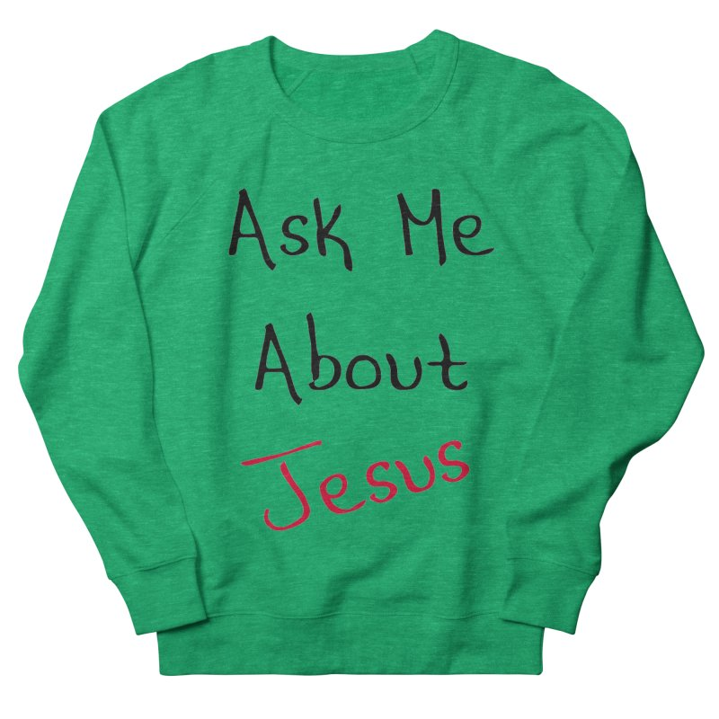 Ask about Jesus Women's Sweatshirt by theclearword's Artist Shop