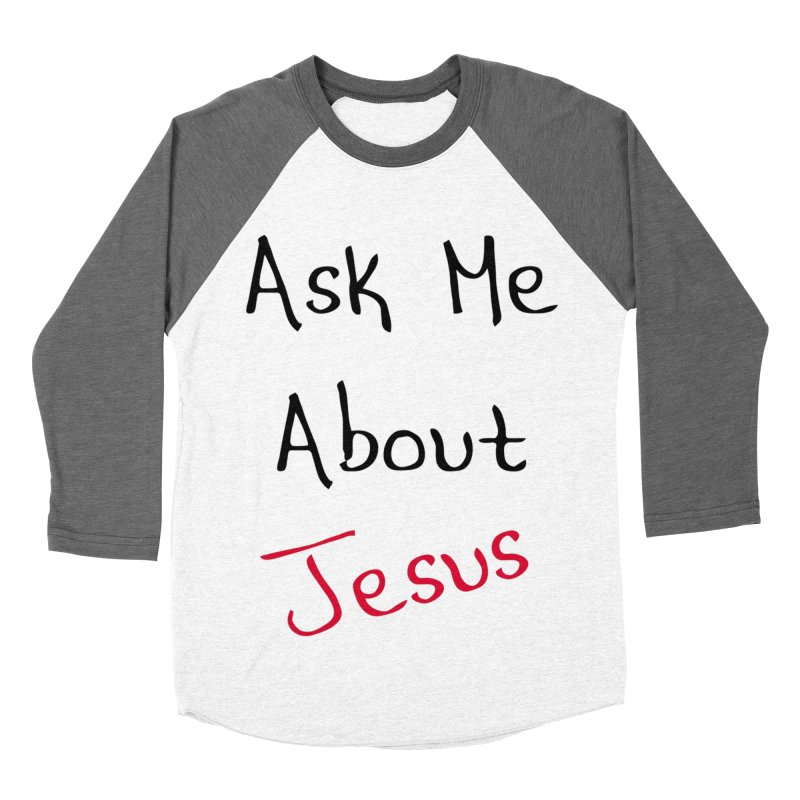 Ask about Jesus Men's Baseball Triblend Longsleeve T-Shirt by theclearword's Artist Shop
