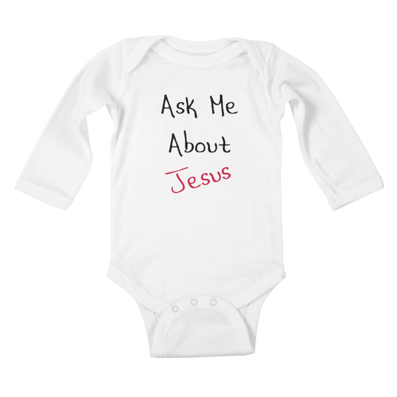 Ask about Jesus Kids Baby Longsleeve Bodysuit by theclearword's Artist Shop