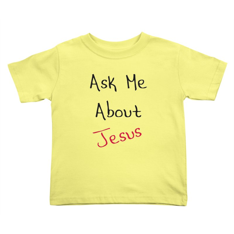 Ask about Jesus Kids Toddler T-Shirt by theclearword's Artist Shop