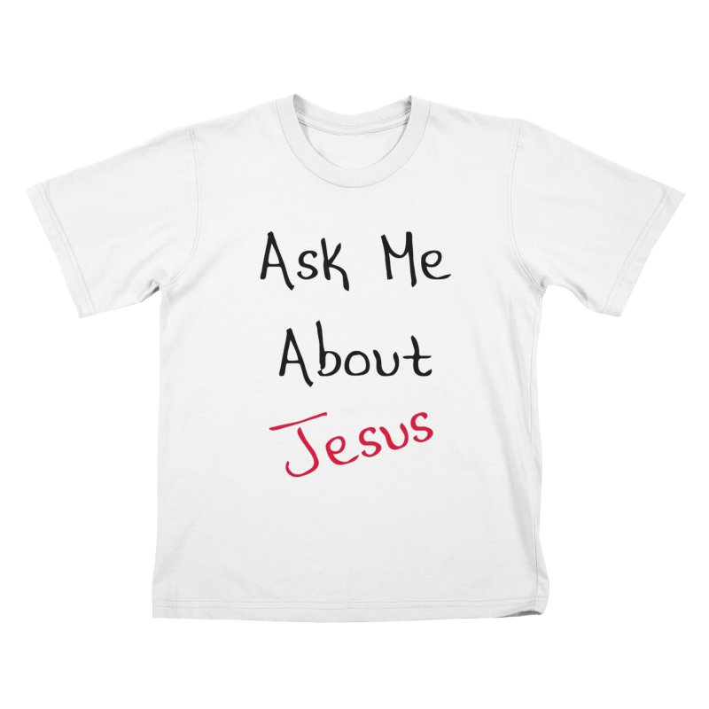 Ask about Jesus Kids T-Shirt by theclearword's Artist Shop