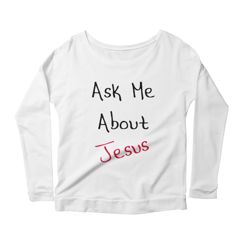 Ask about Jesus Women's Scoop Neck Longsleeve T-Shirt by theclearword's Artist Shop