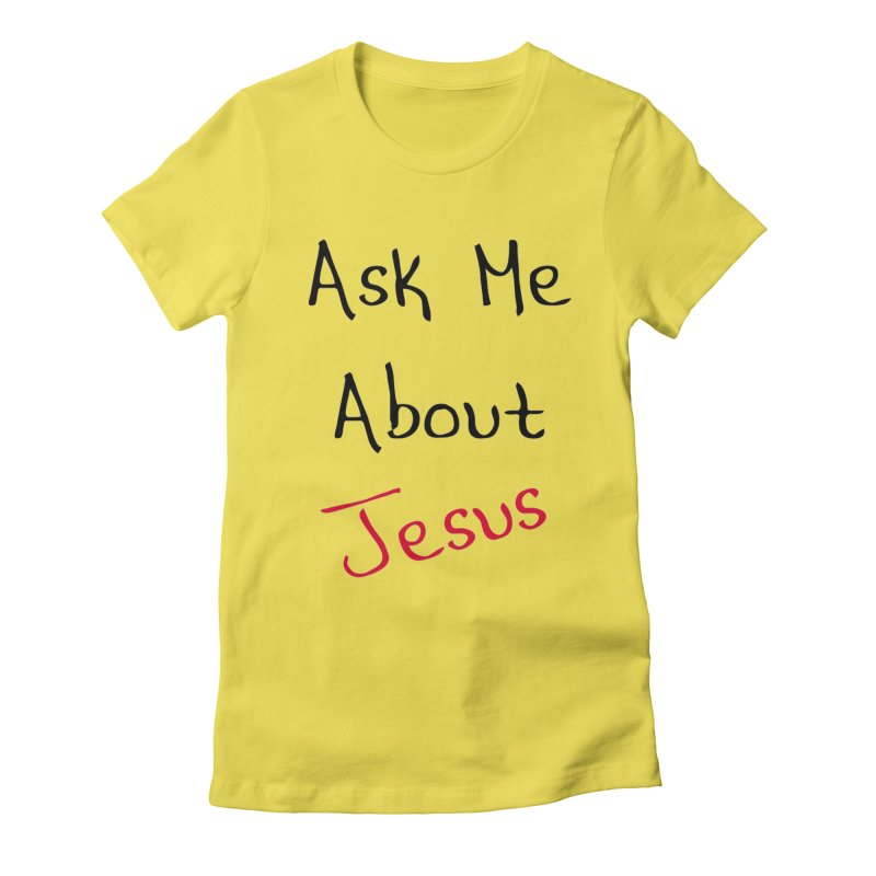Ask about Jesus Women's T-Shirt by theclearword's Artist Shop