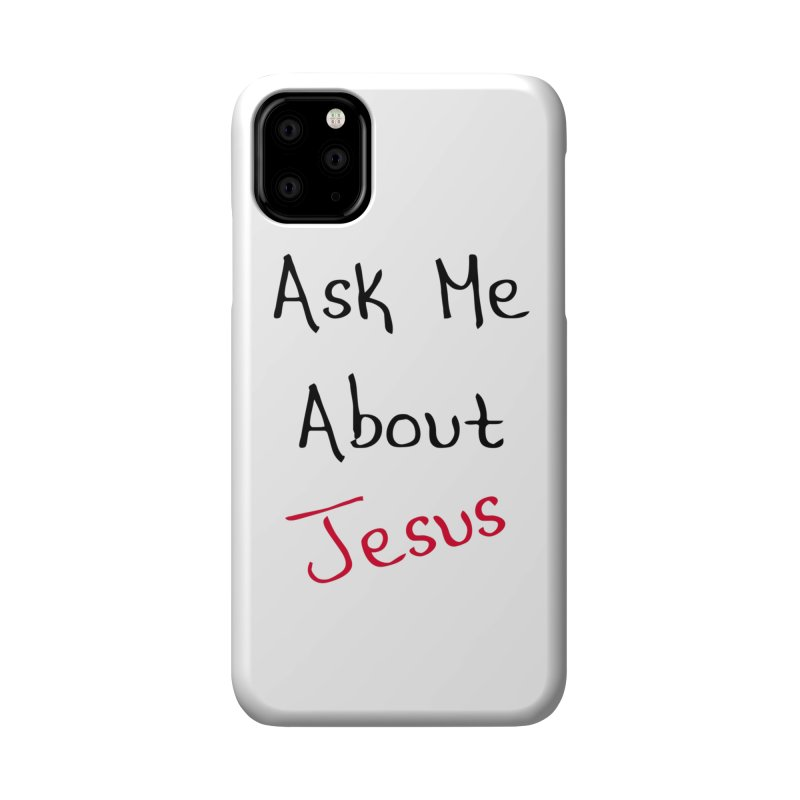 Ask about Jesus Accessories Phone Case by theclearword's Artist Shop