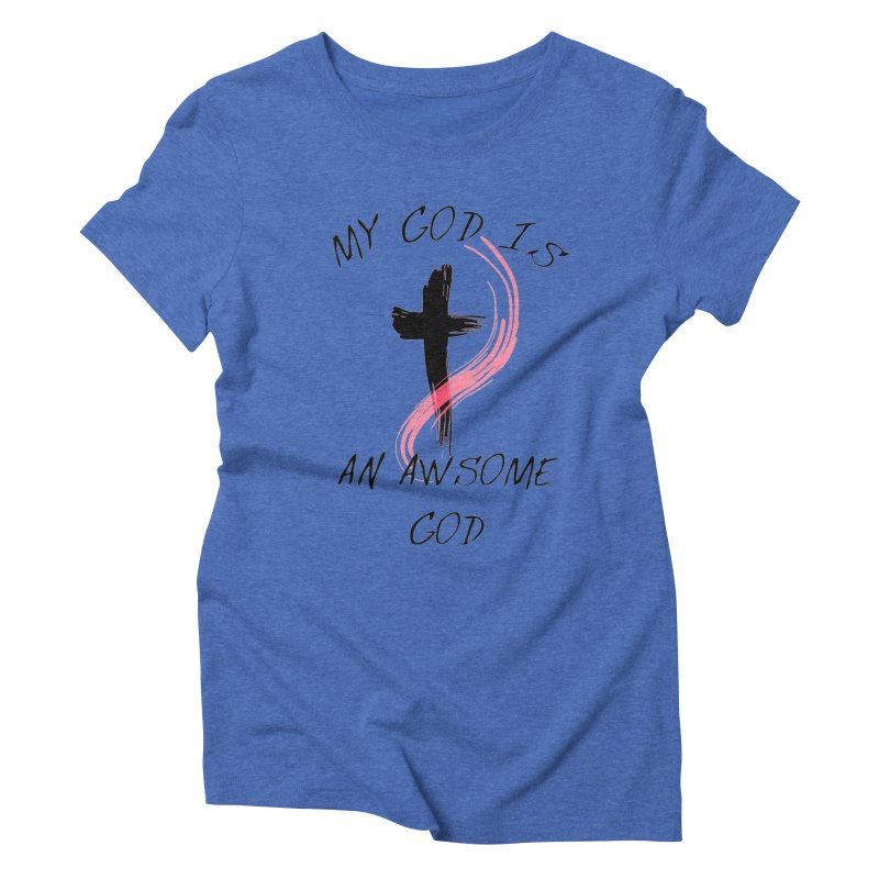 Awsome God Women's Triblend T-Shirt by theclearword's Artist Shop