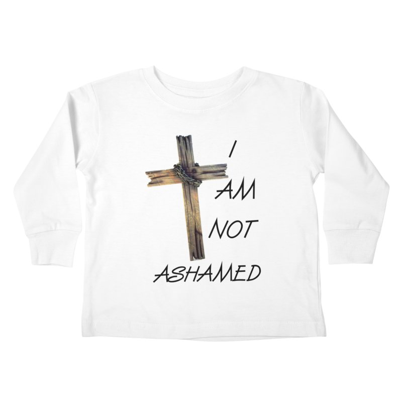 Not Ashamed Kids Toddler Longsleeve T-Shirt by theclearword's Artist Shop