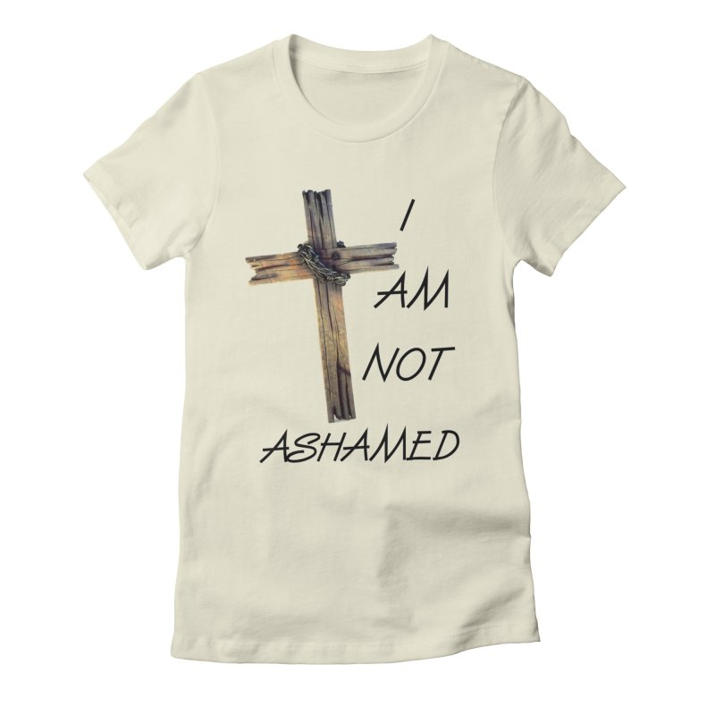 Not Ashamed Women's T-Shirt by theclearword's Artist Shop