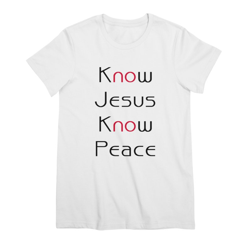 Know Jesus Women's Premium T-Shirt by theclearword's Artist Shop