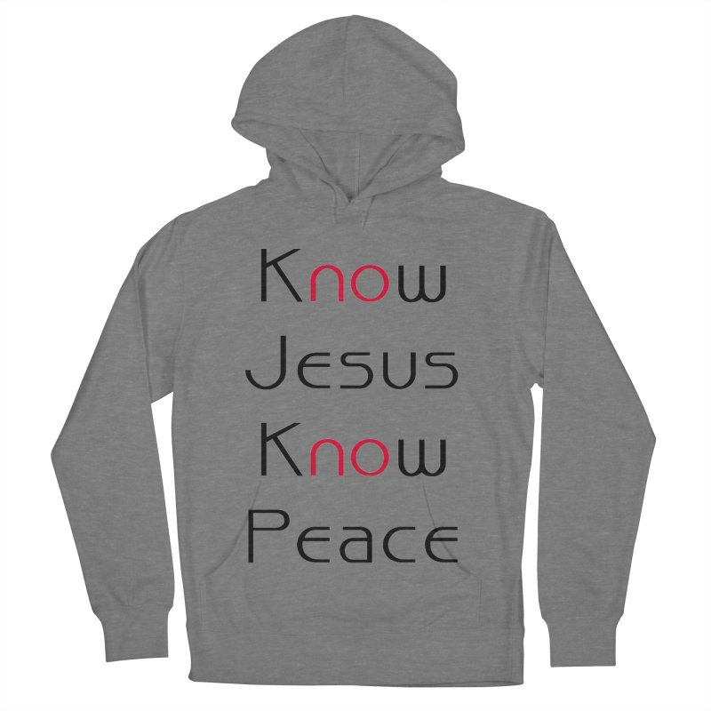 Know Jesus Women's French Terry Pullover Hoody by theclearword's Artist Shop
