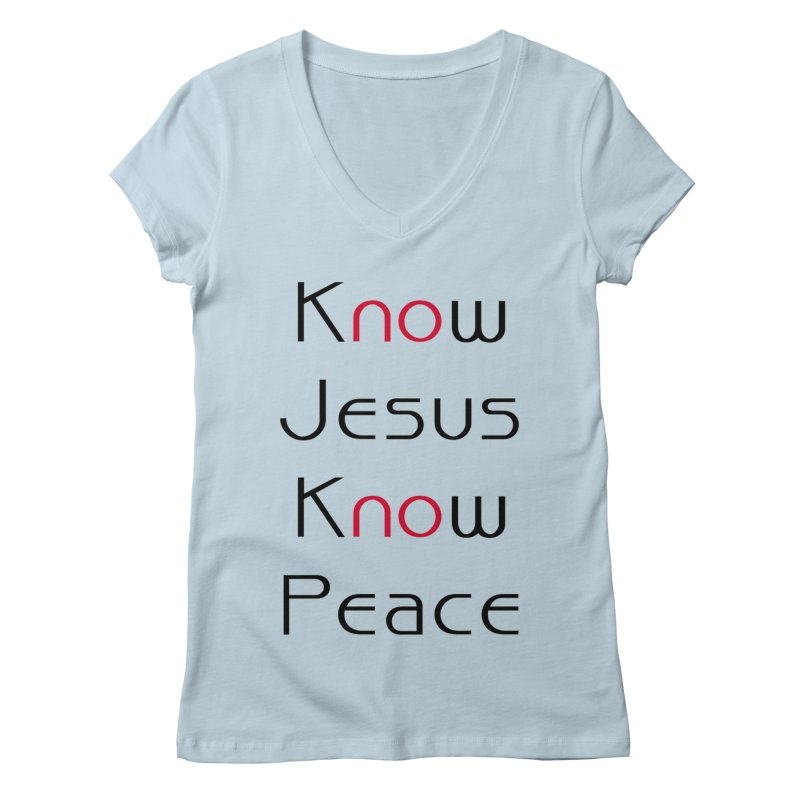 Know Jesus Women's V-Neck by theclearword's Artist Shop