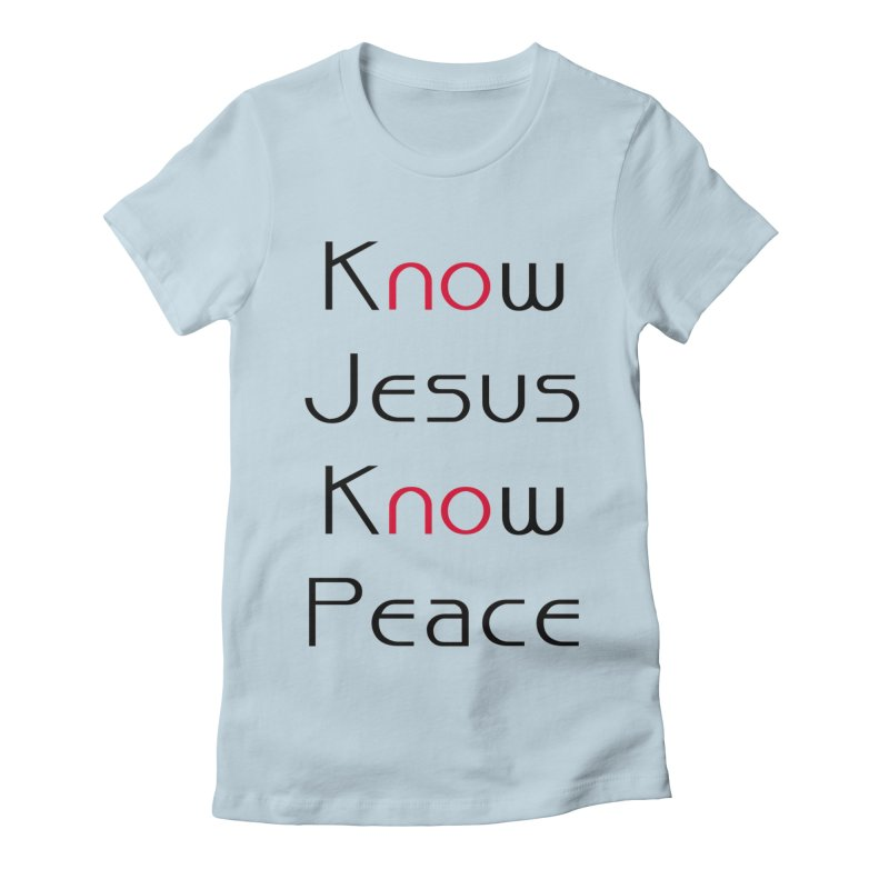 Know Jesus Women's Fitted T-Shirt by theclearword's Artist Shop