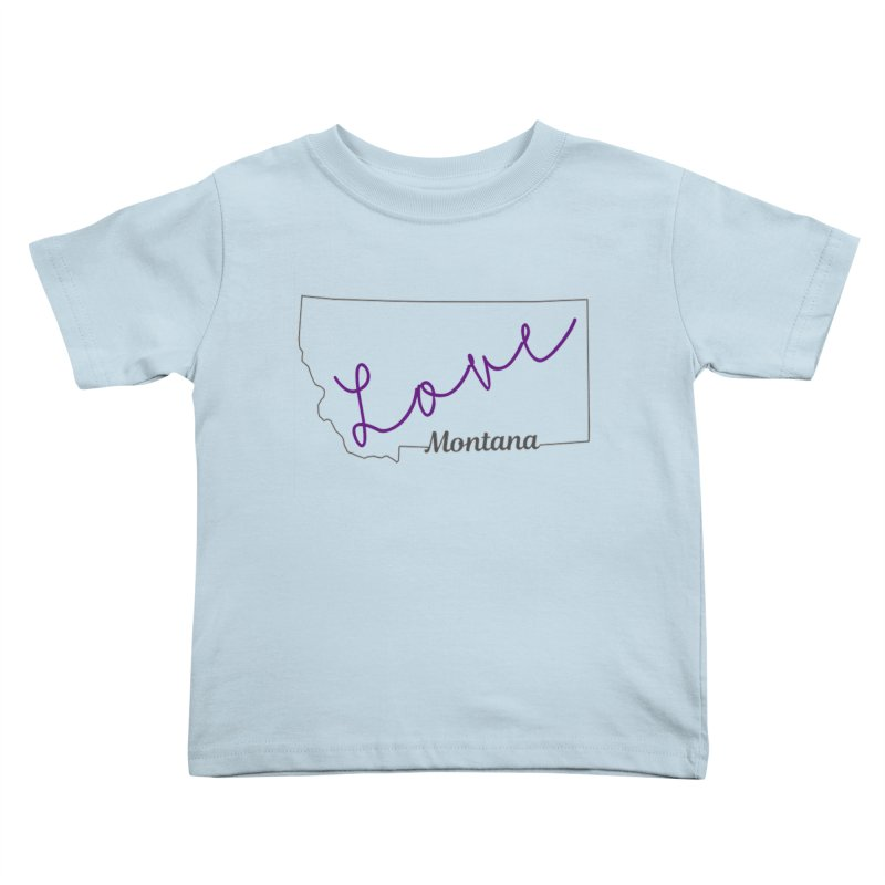 Montana Love Kids Toddler T-Shirt by theclearword's Artist Shop