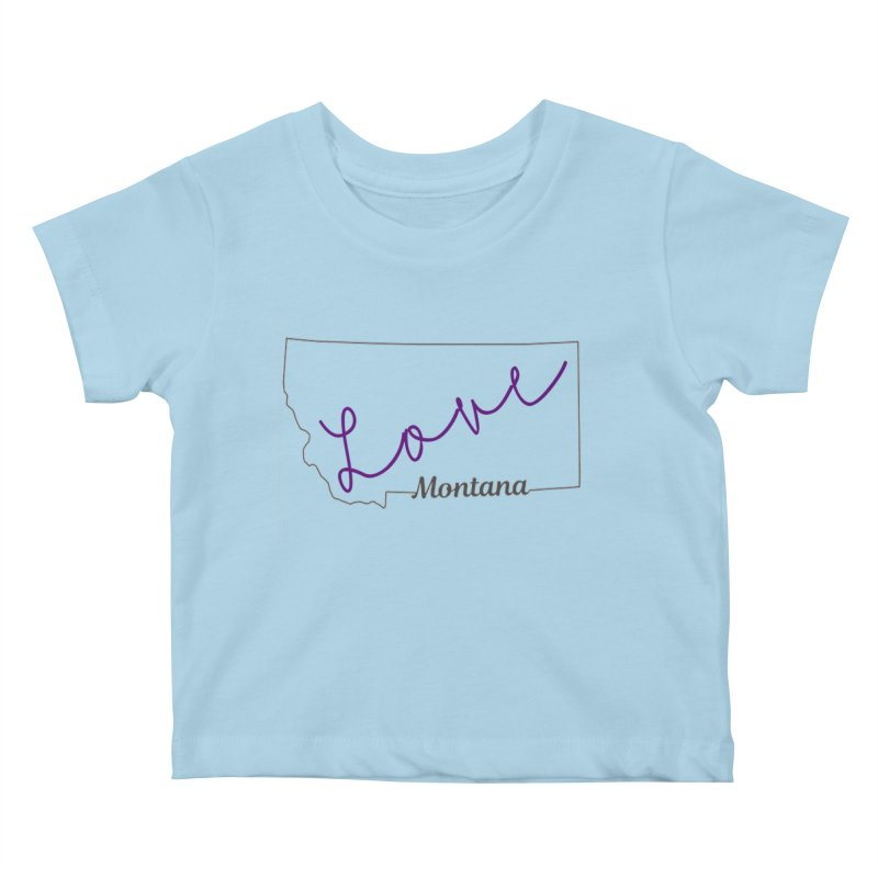 Montana Love Kids Baby T-Shirt by theclearword's Artist Shop