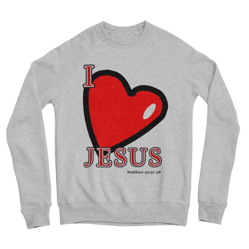 I love Jesus Women's Sweatshirt by theclearword's Artist Shop