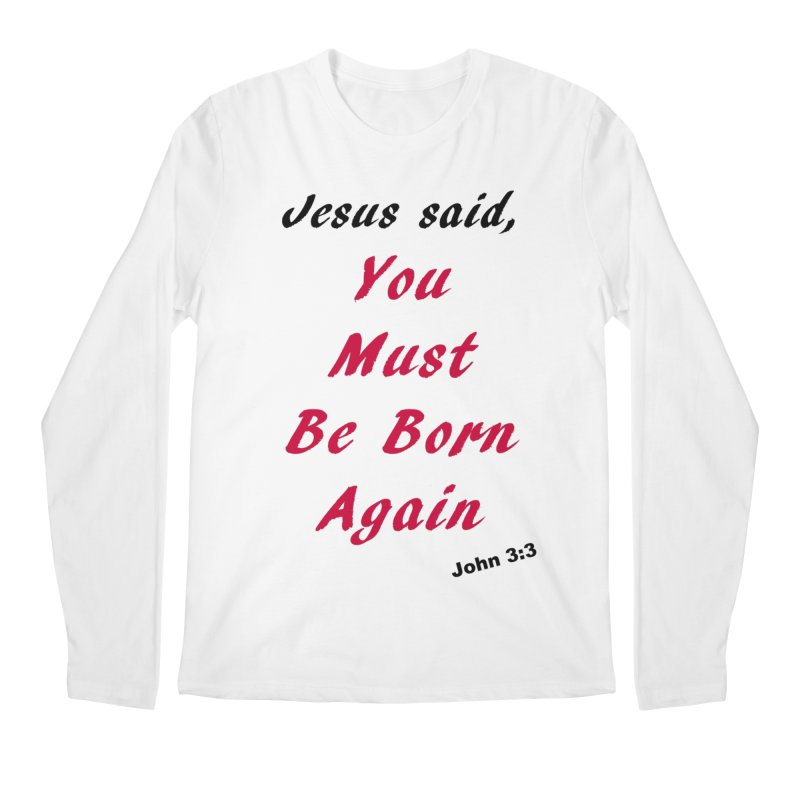 You must be born again Men's Regular Longsleeve T-Shirt by theclearword's Artist Shop