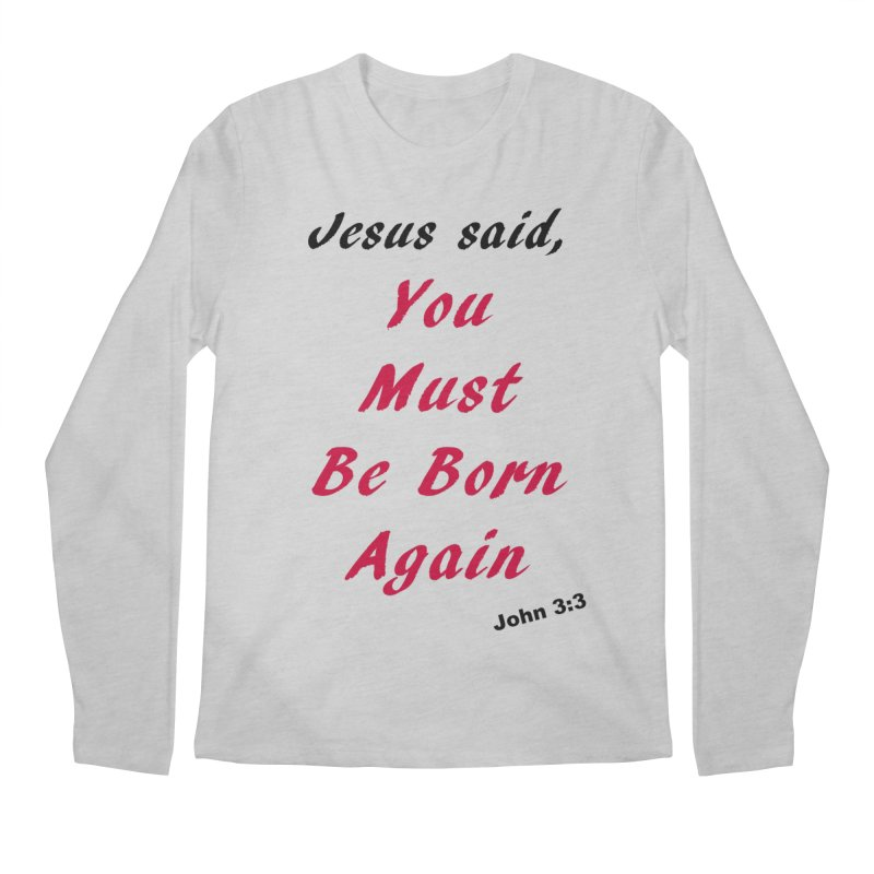 You must be born again Men's Longsleeve T-Shirt by theclearword's Artist Shop