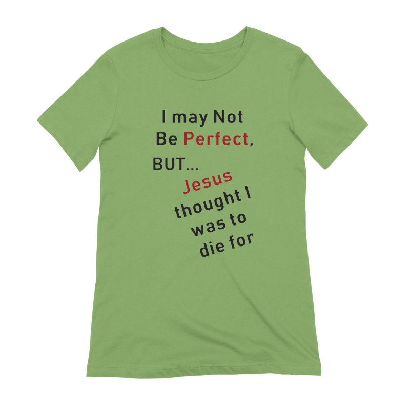 I may not be perfect Women's Extra Soft T-Shirt by theclearword's Artist Shop