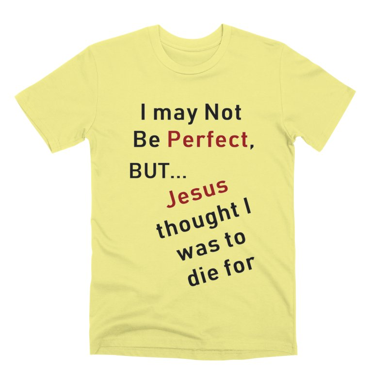 I may not be perfect Men's Premium T-Shirt by theclearword's Artist Shop