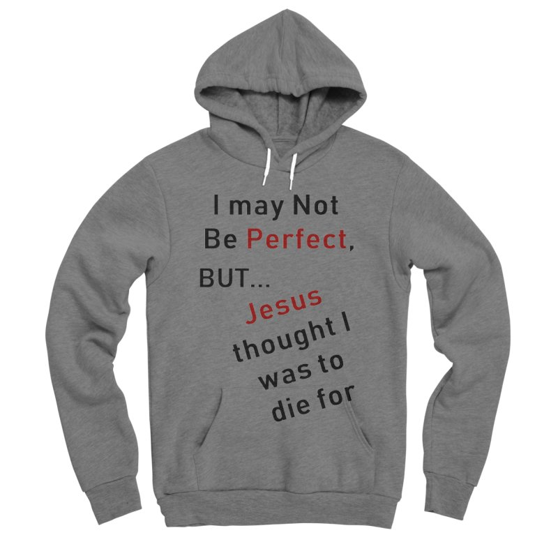 I may not be perfect Men's Sponge Fleece Pullover Hoody by theclearword's Artist Shop