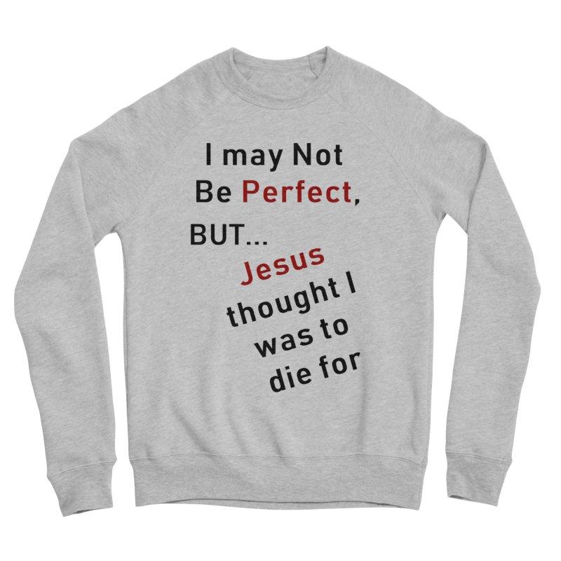 I may not be perfect Men's Sponge Fleece Sweatshirt by theclearword's Artist Shop