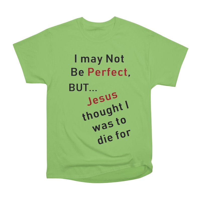 I may not be perfect Women's Heavyweight Unisex T-Shirt by theclearword's Artist Shop