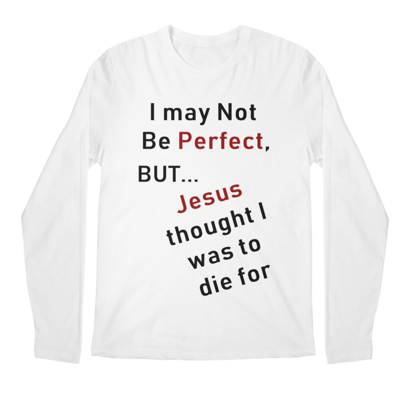 I may not be perfect Men's Longsleeve T-Shirt by theclearword's Artist Shop