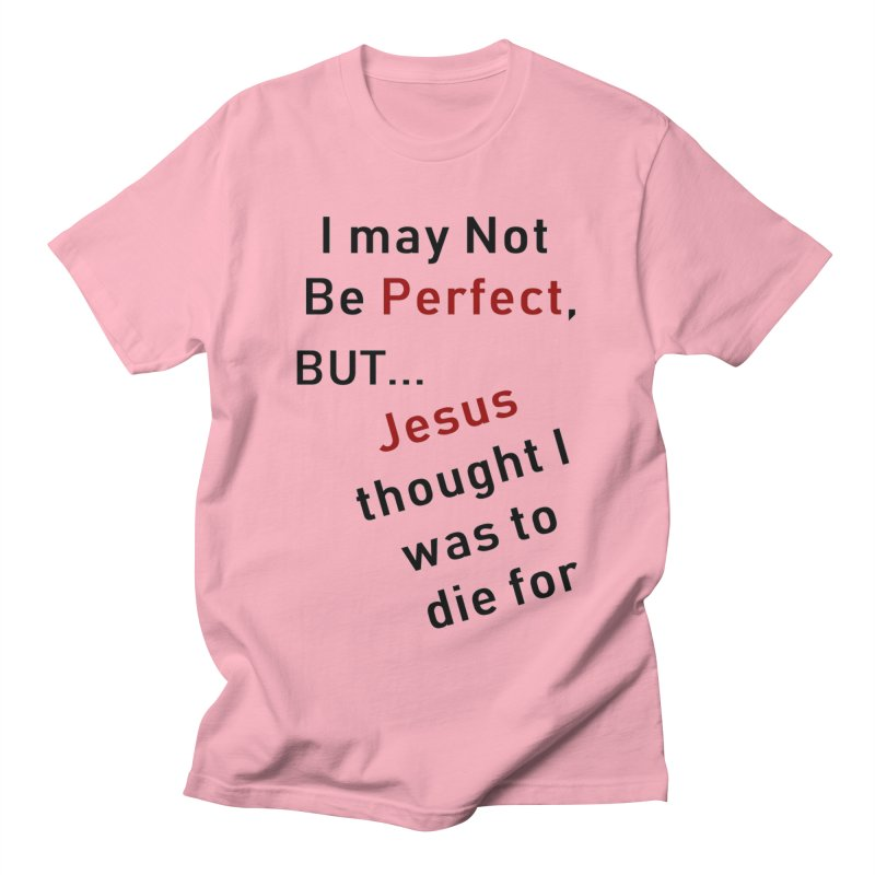 I may not be perfect Men's Regular T-Shirt by theclearword's Artist Shop