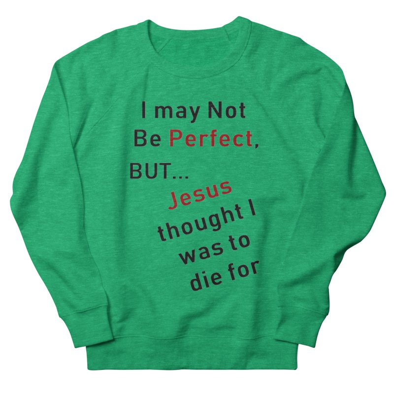 I may not be perfect Women's Sweatshirt by theclearword's Artist Shop