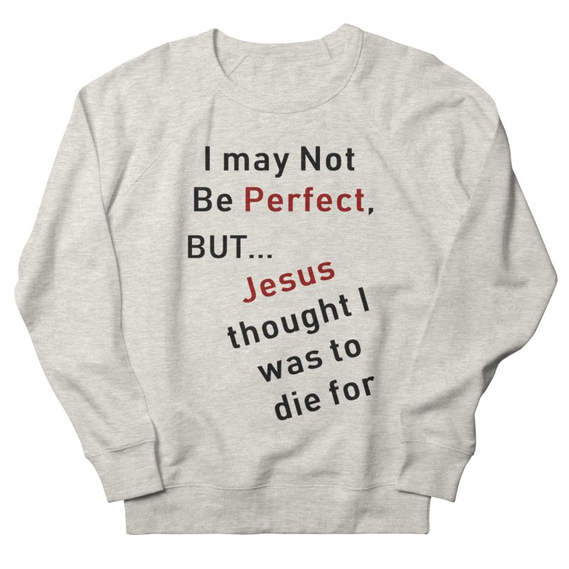 I may not be perfect Men's Sweatshirt by theclearword's Artist Shop