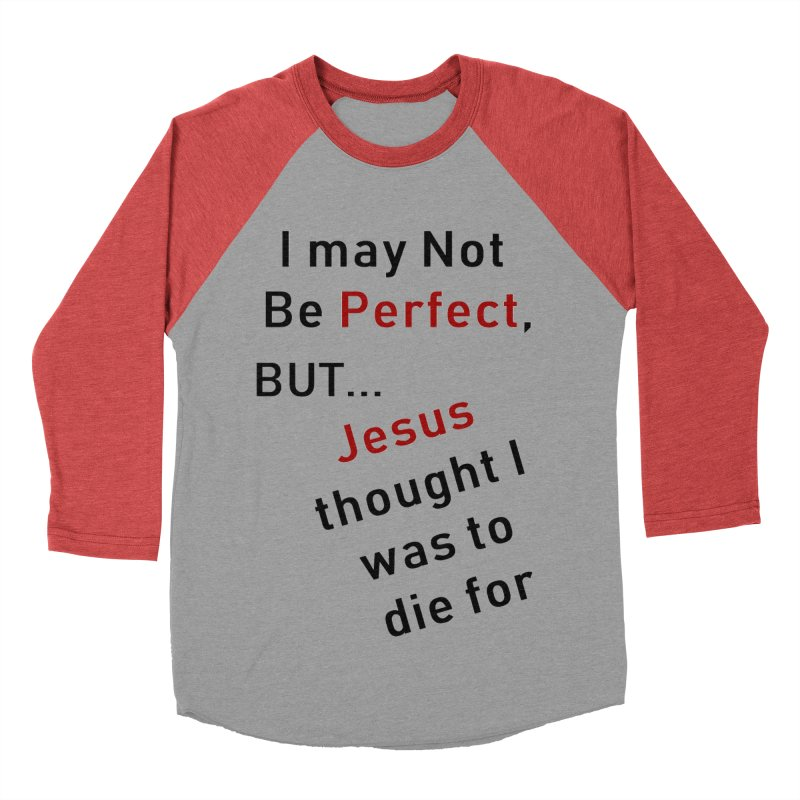 I may not be perfect Women's Baseball Triblend Longsleeve T-Shirt by theclearword's Artist Shop