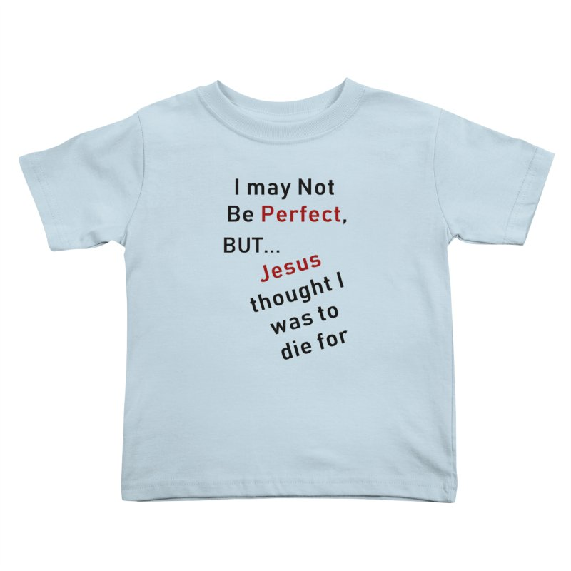I may not be perfect Kids Toddler T-Shirt by theclearword's Artist Shop