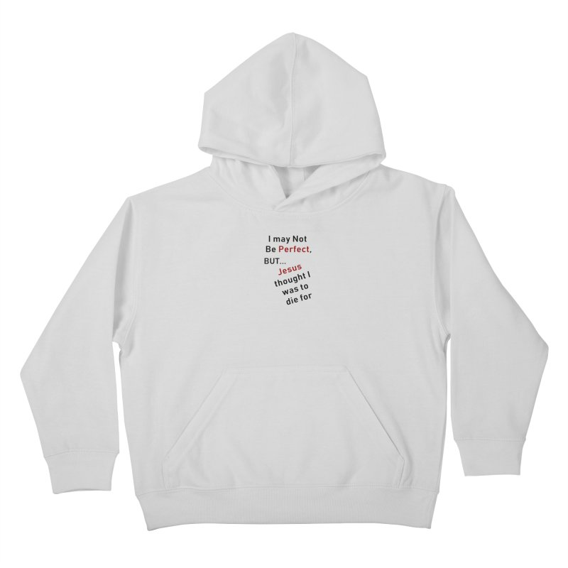 I may not be perfect Kids Pullover Hoody by theclearword's Artist Shop